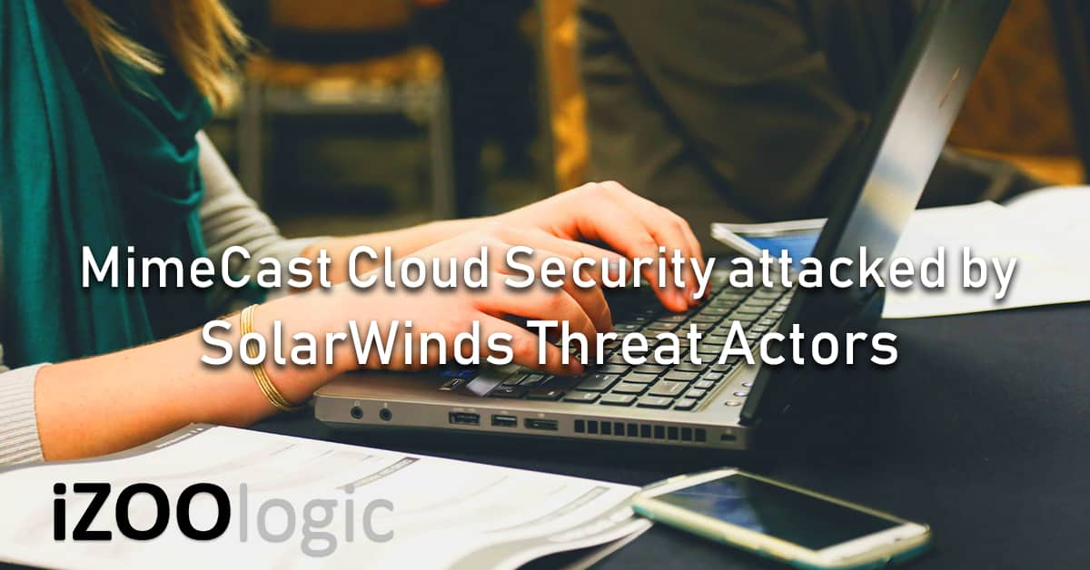 mimecast security breach threat actors solarwinds