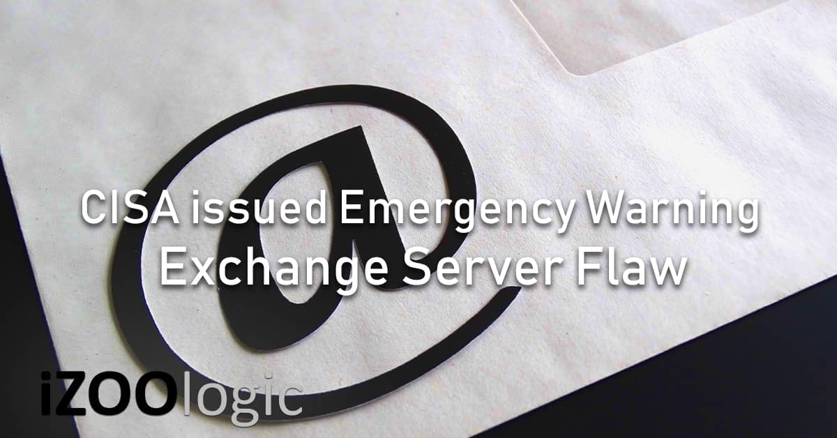 CISA emergency warning microsoft exchange server flaw vulnerability
