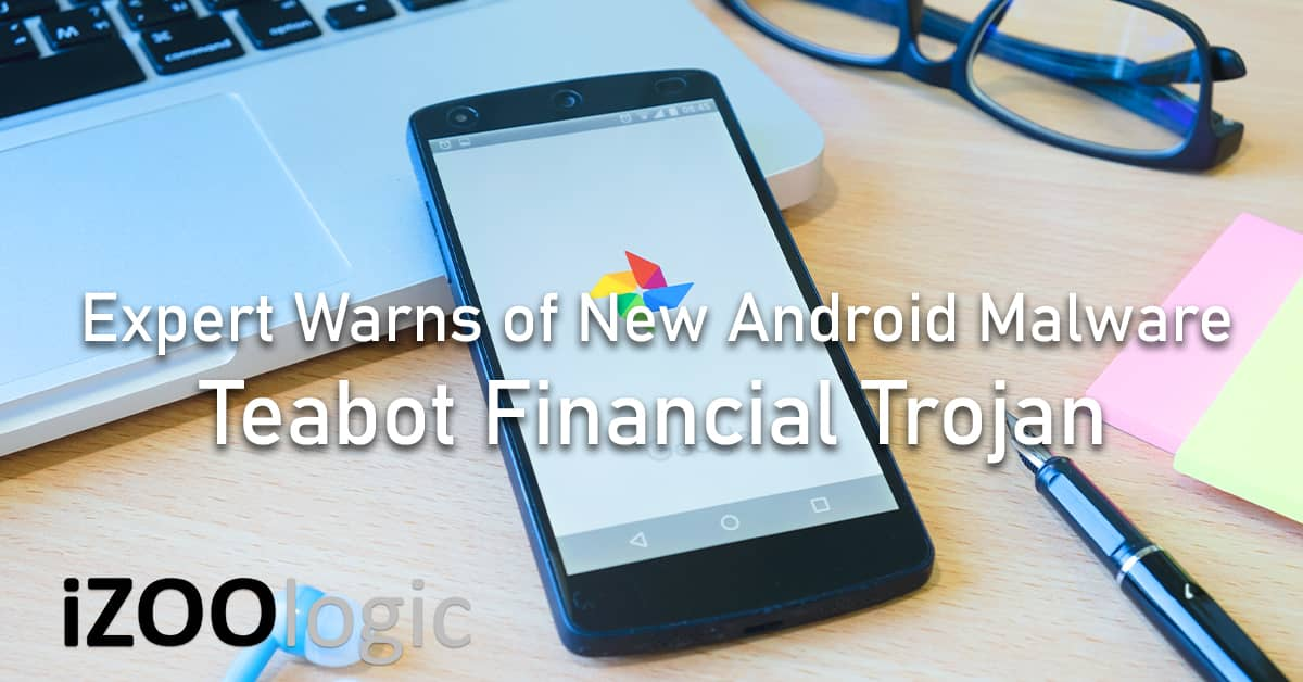new android device malware teabot financial trojan