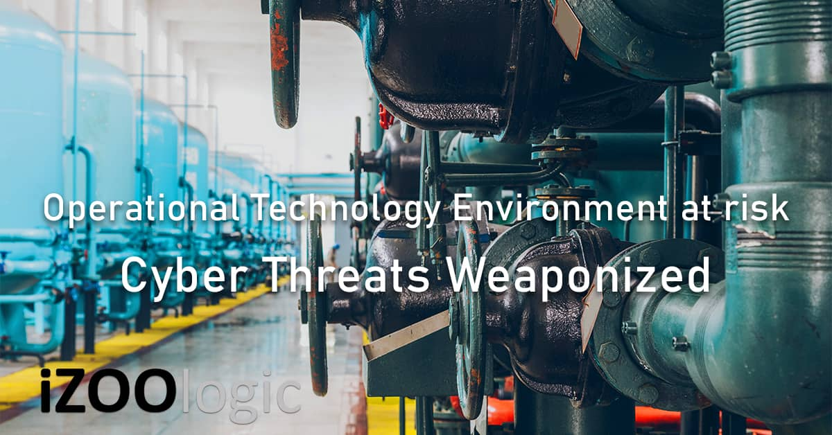 Operational Technology Environment risk Cyber Threats weaponized