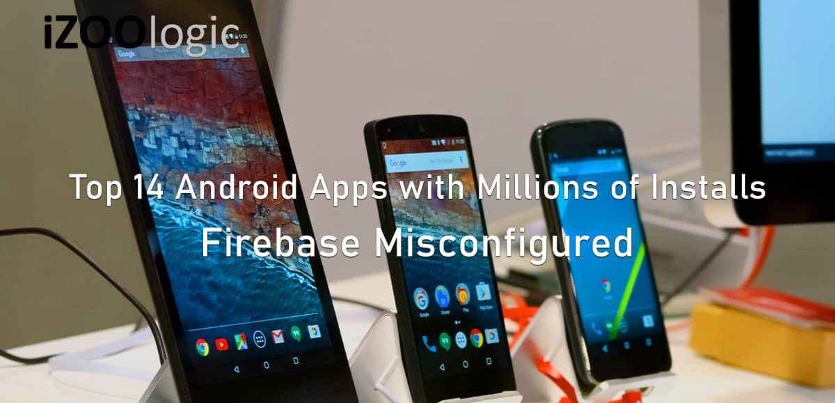 Top 14 Android mobile Apps Firebase misconfigured