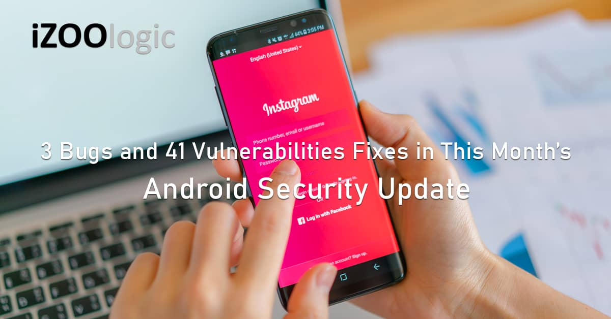 3 Bugs 41 vulnerabilities fix Android mobile phone Security Update